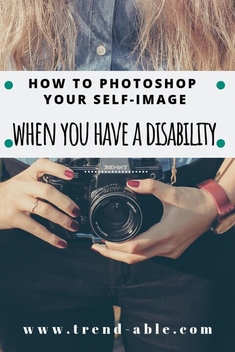 How to Photo Shop yourself when you have a disability