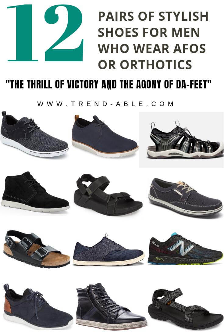 Stylish Shoes for men who wear Afos and/or orthotics.